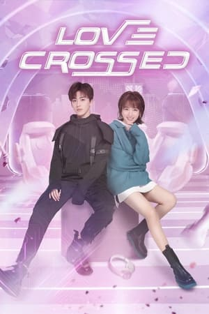 Love Crossed (2021) Episode 01-28 (Ongoing)